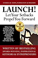 Launch: Let Your Setbacks Propel You Forward