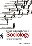 The Wiley-Blackwell Companion to Sociology (Wiley Blackwell Companions to Sociology)