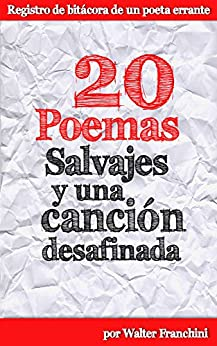 20 Poemas salvajes y una canción desafinada (Spanish Edition) by [Franchini, Walter]