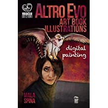 Altro Evo Art Book Illustrations: Digital Painting: Sword and Sorcery Fantasy ArtBook on the Day of the Dragon (Fantasy Action Series from Altro Evo 0)