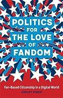 Politics for the Love of Fandom: Fan-Based Citizenship in a Digital World