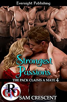 Strongest Passions (The Pack Claims a Mate Book 4) by [Crescent, Sam]