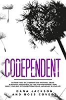Codependent: No more Toxic Relationships and Emotional Abuse.  A Recovery User Manual to Cure Codependency Now. Boost Your Self-Esteem Restoring Peace and Melody in Your Life