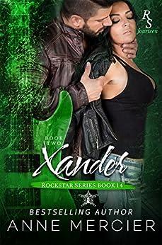 Xander: Part 2, The Present (Rockstar Book 14) by [Mercier, Anne]