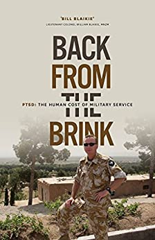 Back from the Brink: PTSD: The Human Cost of Military Service by [Blaikie, Bill, Blaikie, Nancy]