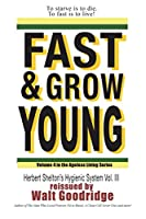 Fast & Grow Young!: Herbert Shelton's Hygienic System Vol. III (Ageless Living)