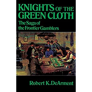 Knights of the Green Cloth: The Saga of the Frontier Gamblers