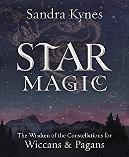 Star Magic: The Wisdom of the Constellations for Pagans & Wiccans by [Kynes, Sandra]