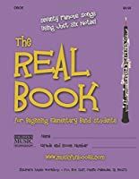 The Real Book for Beginning Elementary Band Students, Oboe: Seventy Famous Songs Using Just Six Notes