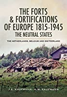 The Forts and Fortifications of Europe 1815-1945: The Neutral States: Netherlands, Belgium and Switzerland