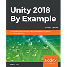 Unity 2018 By Example: Learn about game and virtual reality development by creating five engaging projects, 2nd Edition