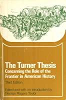 The Turner Thesis: Concerning the Role of the Frontier in American History