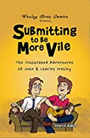 Submitting to Be More Vile: The Adventures of John & Charles Wesley
