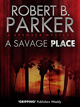 A Savage Place (A Spenser Mystery) (The Spenser Series Book 8) by [Parker, Robert B.]
