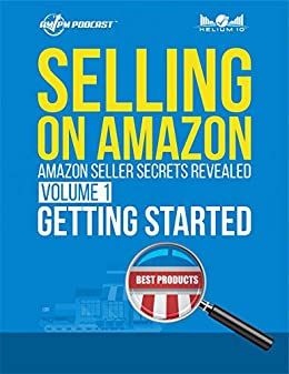 Selling on Amazon - Amazon Seller Secrets Revealed Volume 1: Getting Started by [Coats, Manny]
