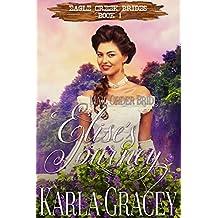 Mail Order Bride - Elise's Journey: Sweet Clean Historical Western Mail Order Bride Inspirational Romance (Eagle Creek Brides Book 1)