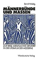 Maennerbuende und Massen: Zur Krise maennlicher Identitaet in der Literatur der Moderne