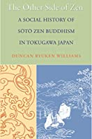 The Other Side of Zen: A Social History of Soto Zen Buddhism in Tokugawa Japan (Buddhisms)