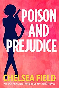 Poison and Prejudice (An Eat, Pray, Die Humorous Mystery Book 4) by [Field, Chelsea]