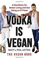 Vodka Is Vegan: A Vegan Bros Manifesto for Better Living and Not Being an A**hole【洋書】 [並行輸入品]