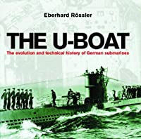 The U-Boat: The Evolution and Technical History of German Submarines (Cassell Military Trade B)