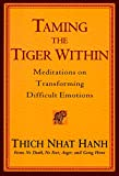 Taming the Tiger Within: Meditations on Transforming Difficult Emotions