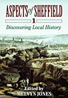 Aspects of Sheffield: v. 1: Discovering Local History