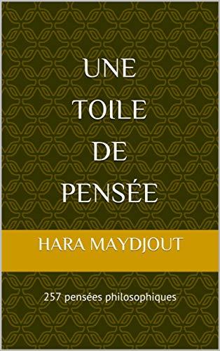 Une toile de pensée: 257 pensées philosophiques (French Edition)
