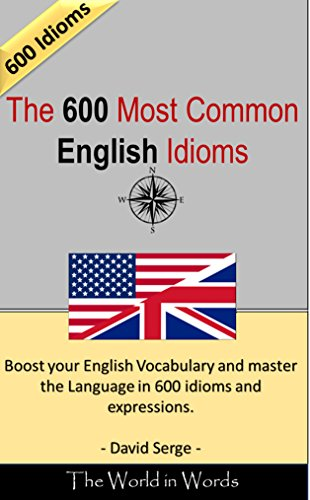 600 Commonly Used English Idioms: Real English As It Is Spoken (English Edition)