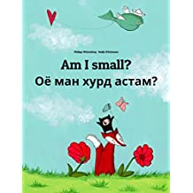 Am I small? Оё ман хурд астам?: Children's Picture Book English-Tajik (Bilingual Edition/Dual Language) (World Children's Book 121)