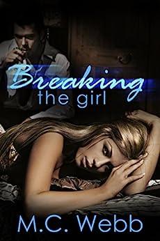 Breaking the Girl: A Dark Suspense Romance by [Webb, M.C.]