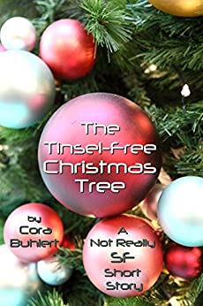 The Tinsel-Free Christmas Tree: A Not Really SF Short Story (Alfred and Bertha's Marvellous Twenty-First Century Life Book 3) by [Buhlert, Cora]