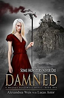 Damned: A Magnus Blackwell Novel (Book 1) by [Weis, Alexandrea, Astor, Lucas]