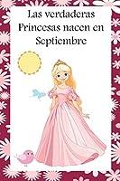 Las verdaderas Princesas nacen en Septiembre: Cuaderno de dibujo para niñas regalo para cumpleaños. Preciosa tapa blanda.