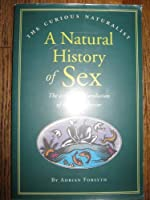 A Natural History of Sex: The Ecology and Evolution of Mating Behavior (The Curious Naturalist Series)