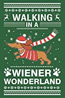 Walking in the Wiener Wonderland: Journal Christmas Gift Let It Snow - 6'x9' 112 page Wide Lined Dachshund Notebook - Kids Men Women College Taking Notes To Do List