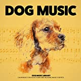 Dog Music: Calm Music for a Dog's Ears and Relaxing Music for Pets