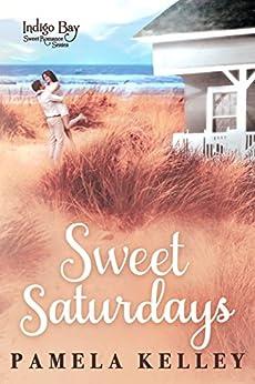 Sweet Saturdays (Indigo Bay Sweet Romance Series Book 7) by [Kelley, Pamela M., Bay, Indigo]