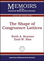The Shape of Congruence Lattices (Memoirs of the American Mathematical Society)