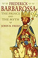 Frederick Barbarossa: The Prince and the Myth