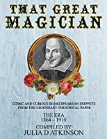 That Great Magician: Comic and Curious Shakespearean Snippets From the Legendary Theatrical Paper 'The Era', 1864-1910