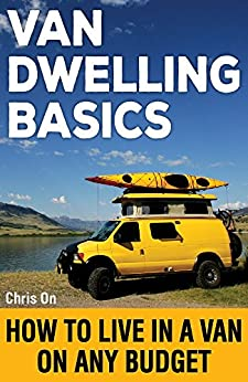 [On, Chris]のVan Dwelling Basics: How to Live in a Van on Any Budget (English Edition)