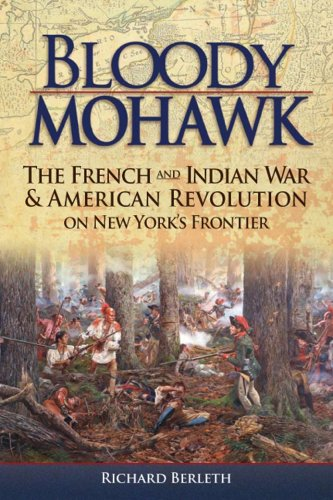 Download Bloody Mohawk: The French and Indian War & American Revolution on New York's Frontier 1883789664