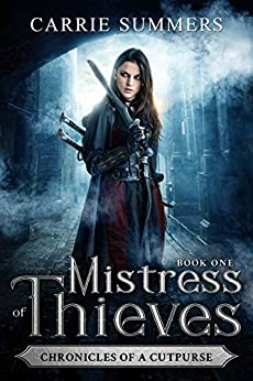 Mistress of Thieves (Chronicles of a Cutpurse Book 1) by [Summers, Carrie]