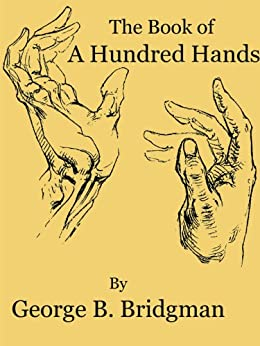 Book of a Hundred Hands (Illustrated) by [Bridgman, George B.]