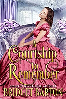 A Courtship to Remember: A Historical Regency Romance Book by [Barton, Bridget]