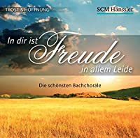 In dir ist Freude in allem Leide: Die schoensten Bach-Choraele