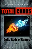 Total Chaos: A Novel for Gamers (Gog / Gods of Games)