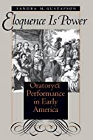 Eloquence Is Power: Oratory & Perfomance in Early America (Published for the Omohundro Institute of Early American History and Culture, Williamsburg, Virginia)
