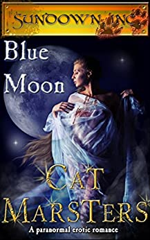 Blue Moon: an erotic werewolf romance (Sundown, Inc. Book 2) by [Marsters, Cat]